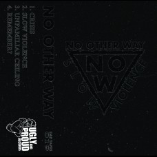 No Other Way - Slow Violence tape