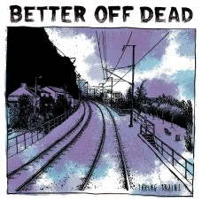 Better Off Dead - Taking Trains LP