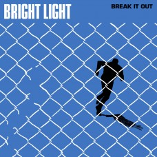 Bright Light - Break It Out 7""
