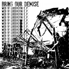 Bring Our Demise - Web Of Liberation 7""