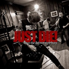 """Just Die! - Since The Day We Were Born 7"""""""