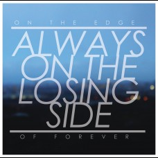 On The Edge Of Forever - Always On The Losing Side LP