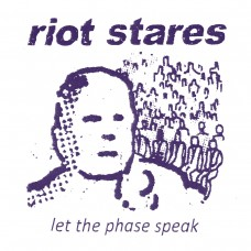 Riot Stares - Let The Phase Speak 7""
