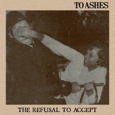 To Ashes - The Refusal To Accept 7""