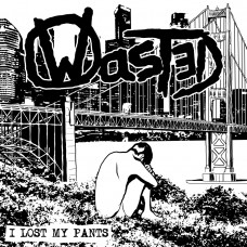 Wasted - I Lost My Pants 7""