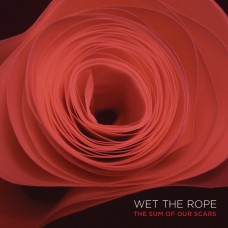 Wet The Rope - the sum of our scars LP