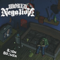 World Negation - Born Broken 7""