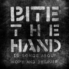 Bite The Hand - 16 Songs About Hope And Despair LP